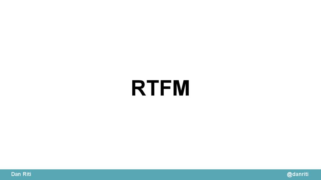 @danriti Dan Riti RTFM
