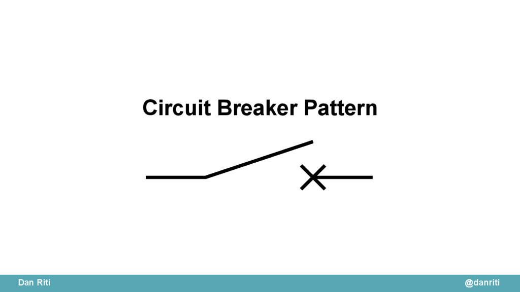 @danriti Dan Riti Circuit Breaker Pattern