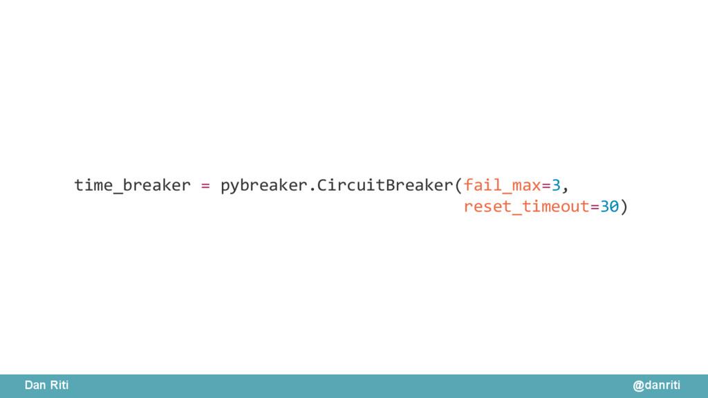 @danriti Dan Riti time_breaker = pybreaker.Circ...