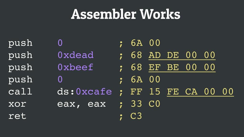 Assembler Works push 0 ; 6A 00 push 0xdead ; 68...