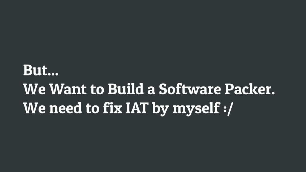 But... We Want to Build a Software Packer. We n...