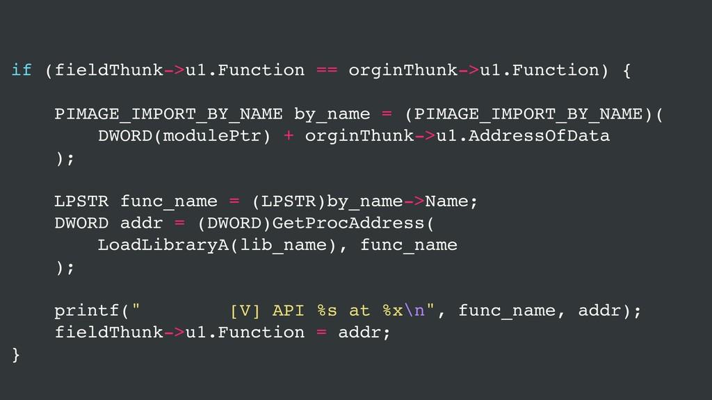 if (fieldThunk->u1.Function == orginThunk->u1.F...
