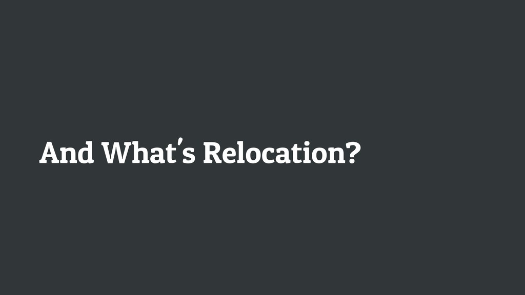 And What's Relocation?