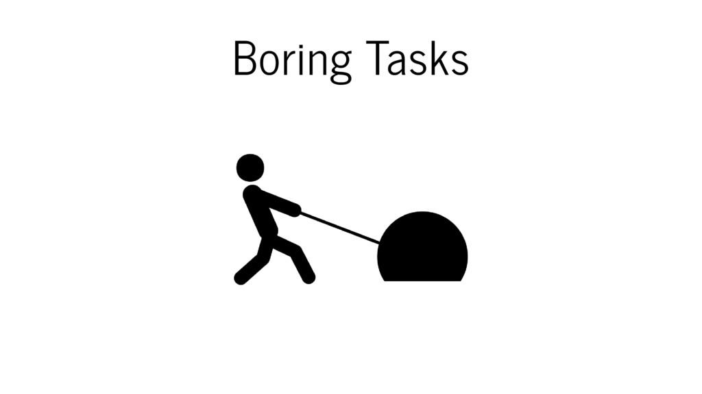 Boring Tasks