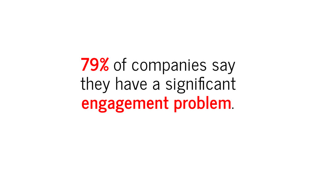 79% of companies say they have a signi cant eng...