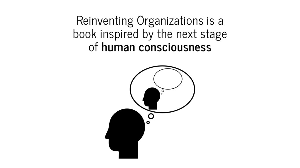 Reinventing Organizations is a book inspired by...