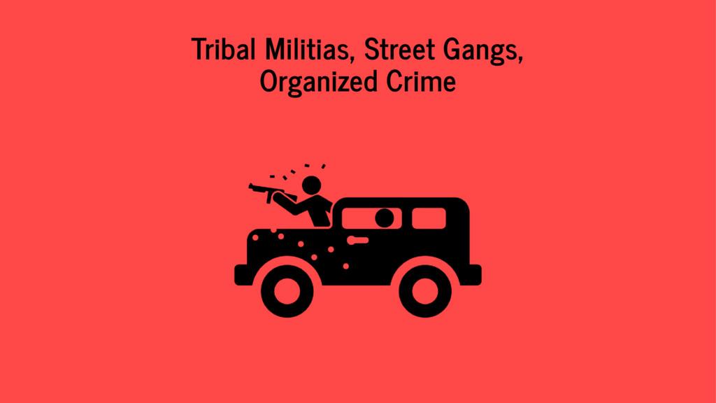 Tribal Militias, Street Gangs, Organized Crime