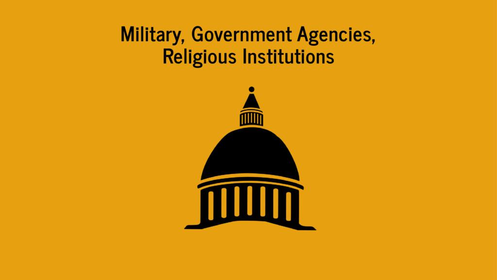 Military, Government Agencies, Religious Instit...