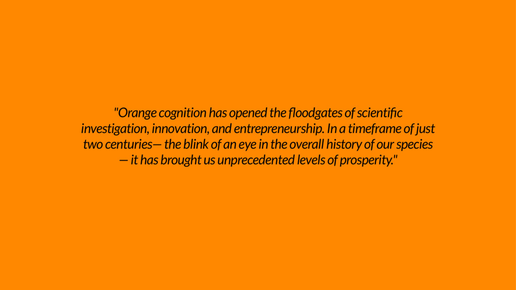 """Orange cognition has opened the oodgates of sc..."
