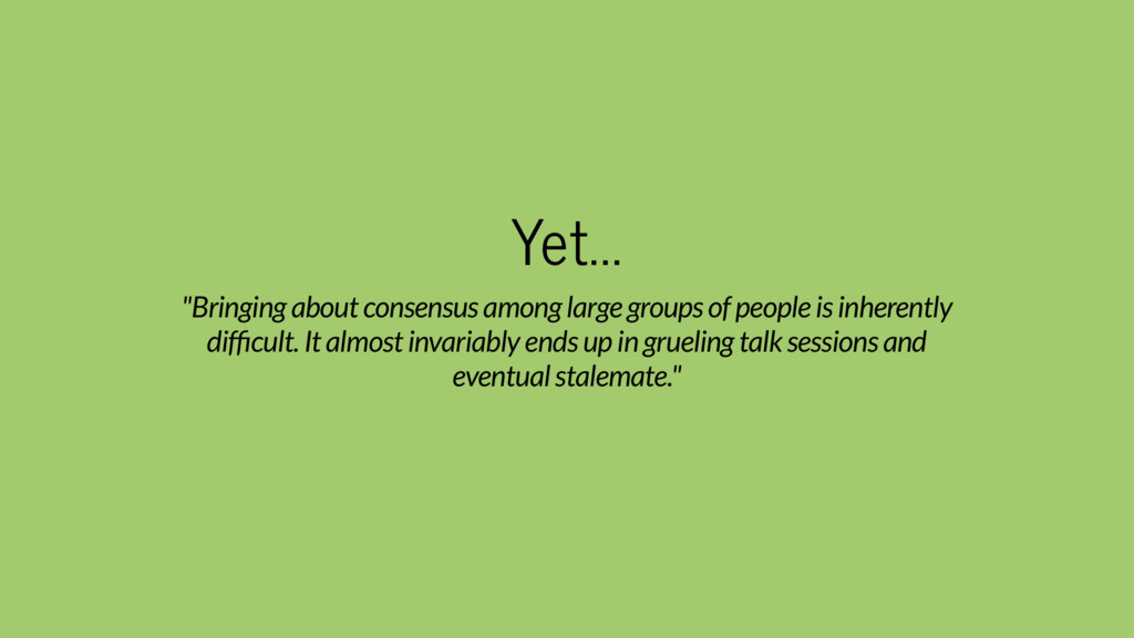 "Yet... ""Bringing about consensus among large gr..."