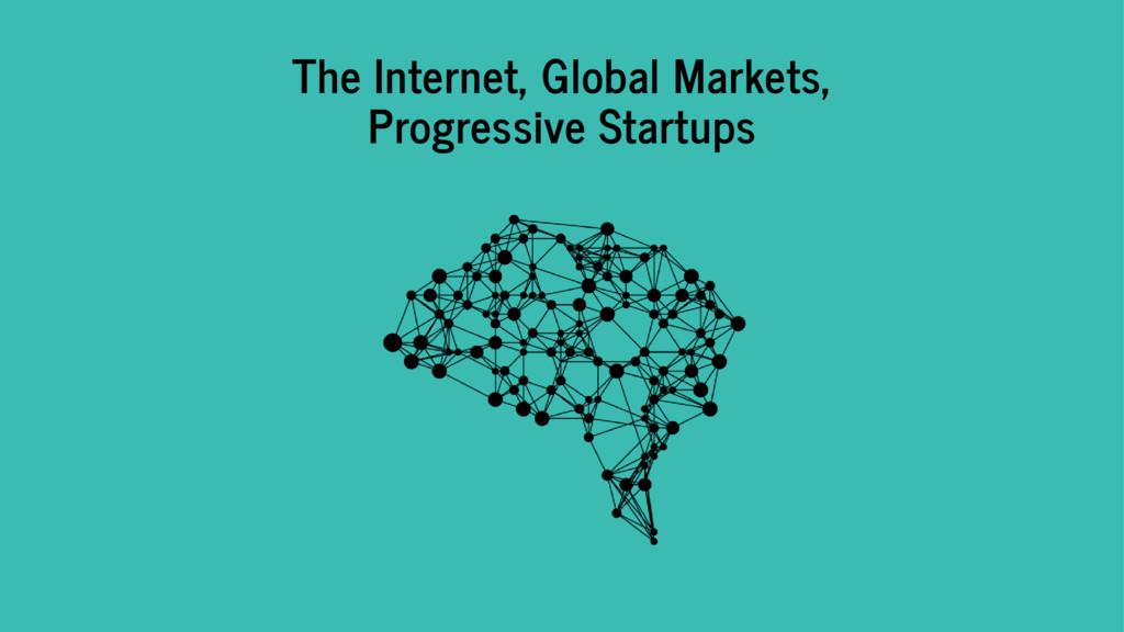 The Internet, Global Markets, Progressive Start...
