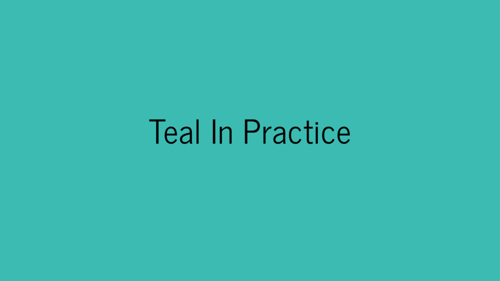 Teal In Practice