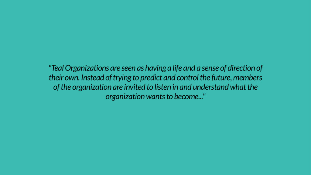 """Teal Organizations are seen as having a life a..."