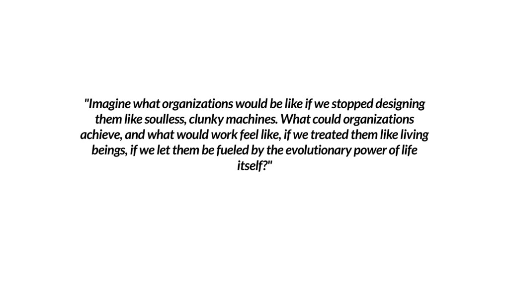 """Imagine what organizations would be like if we..."