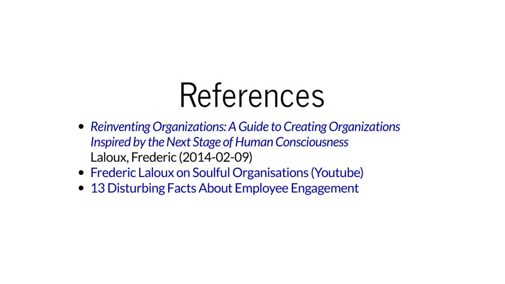 References Laloux, Frederic (2014-02-09) Reinve...