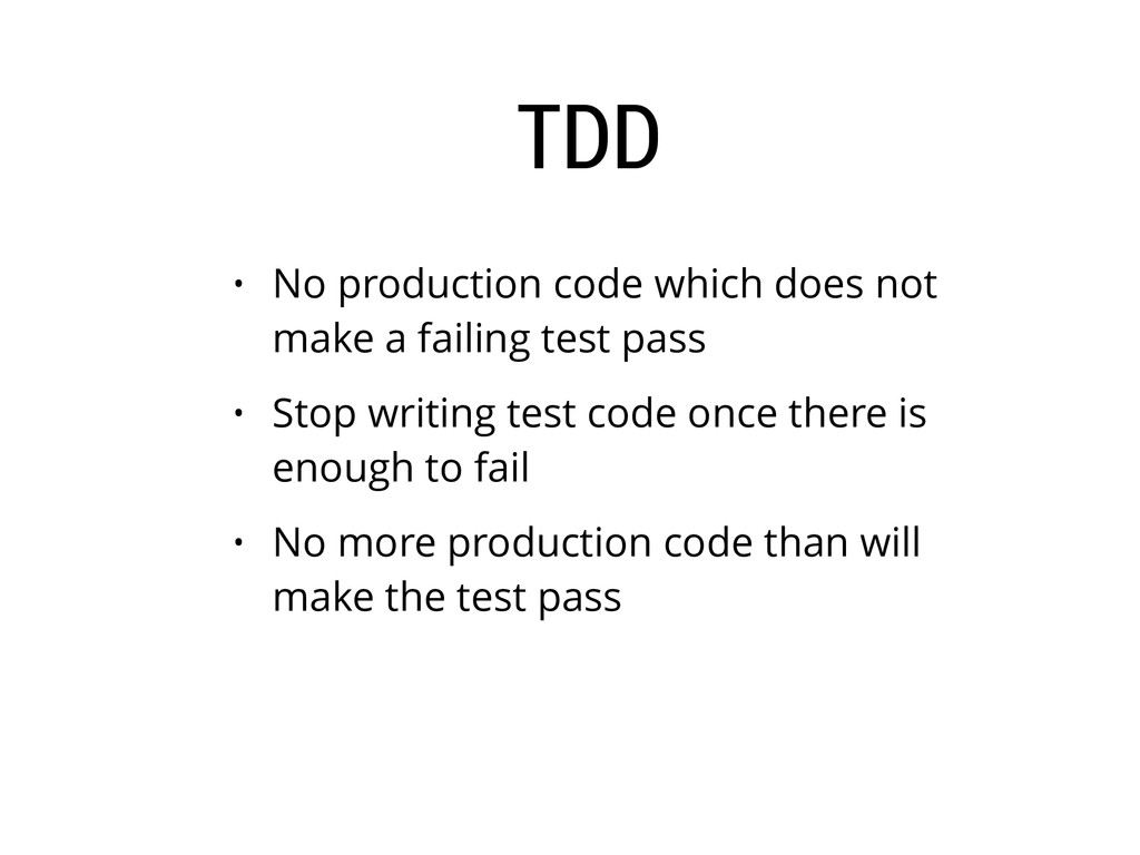 TDD • No production code which does not make a ...