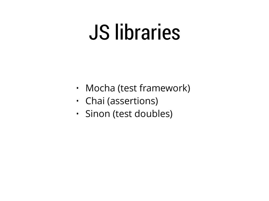 JS libraries • Mocha (test framework) • Chai (a...