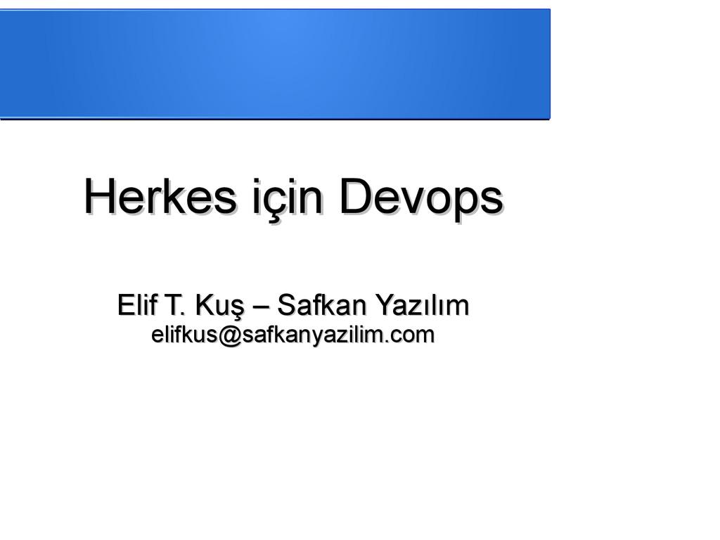 Herkes için Devops Herkes için Devops Elif T. K...