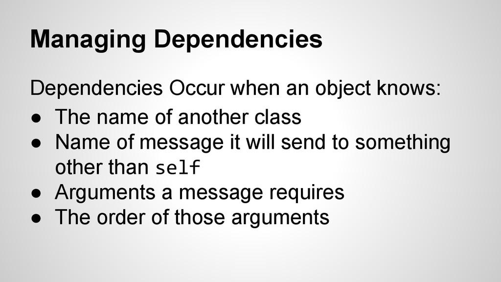 Managing Dependencies Dependencies Occur when a...