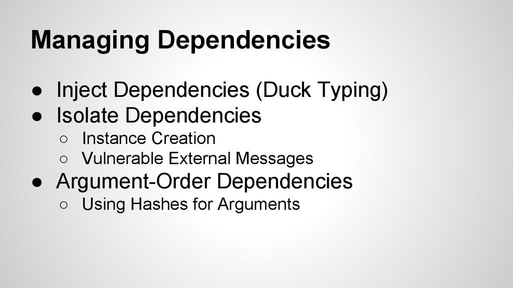 Managing Dependencies ● Inject Dependencies (Du...