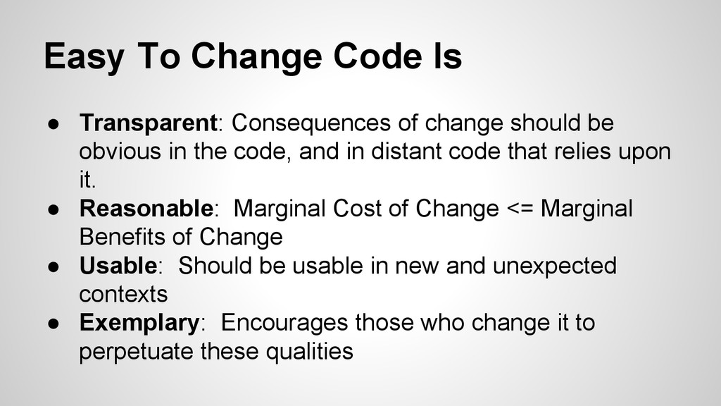 Easy To Change Code Is ● Transparent: Consequen...