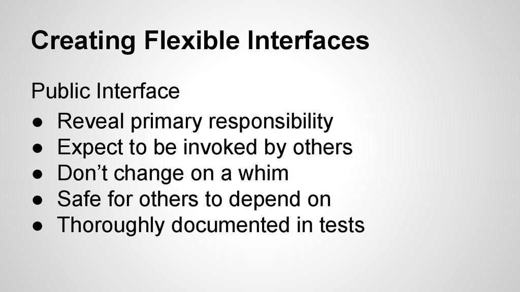 Creating Flexible Interfaces Public Interface ●...