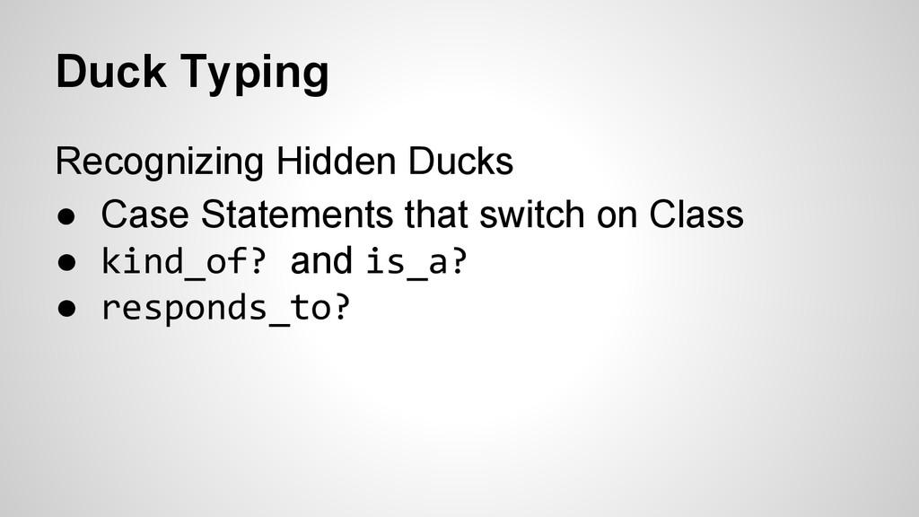 Duck Typing Recognizing Hidden Ducks ● Case Sta...