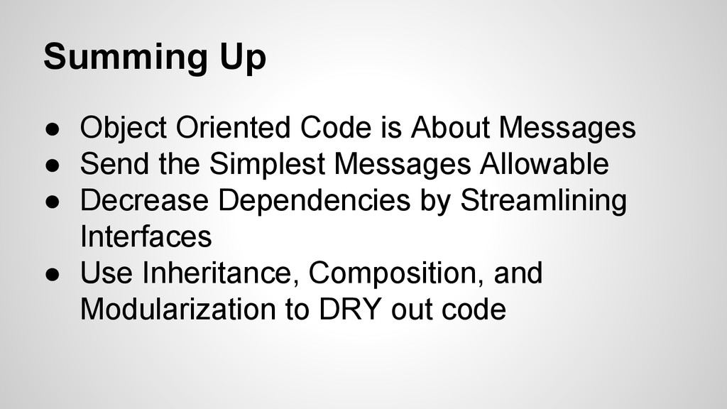 Summing Up ● Object Oriented Code is About Mess...