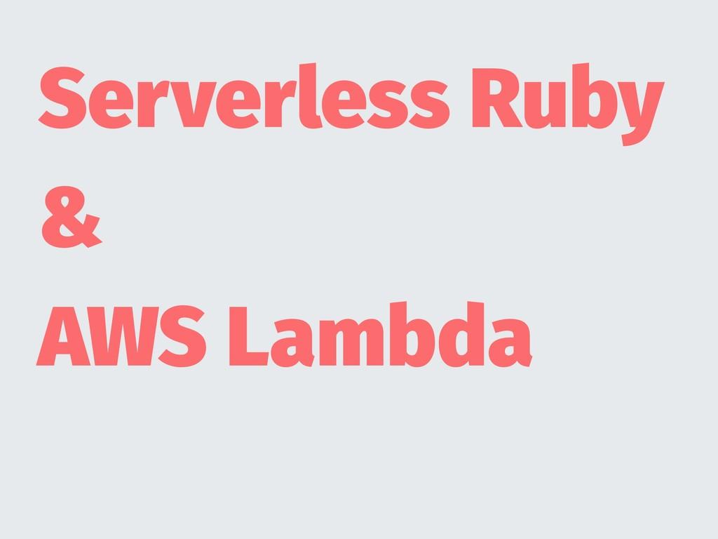 Serverless Ruby & AWS Lambda