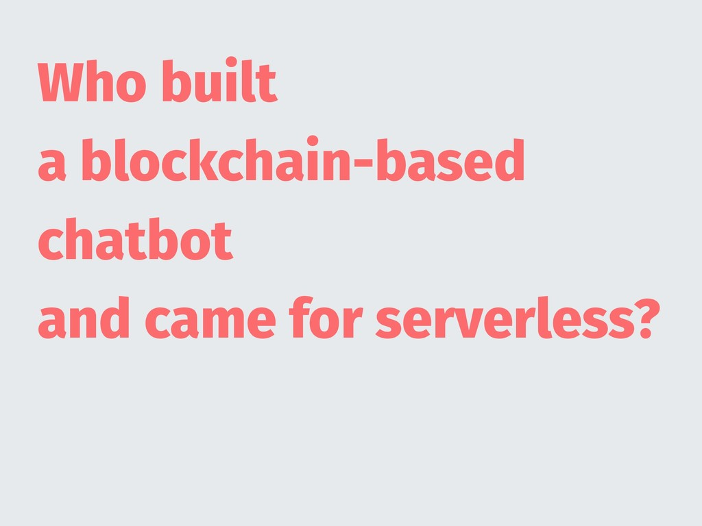 Who built a blockchain-based chatbot and came f...