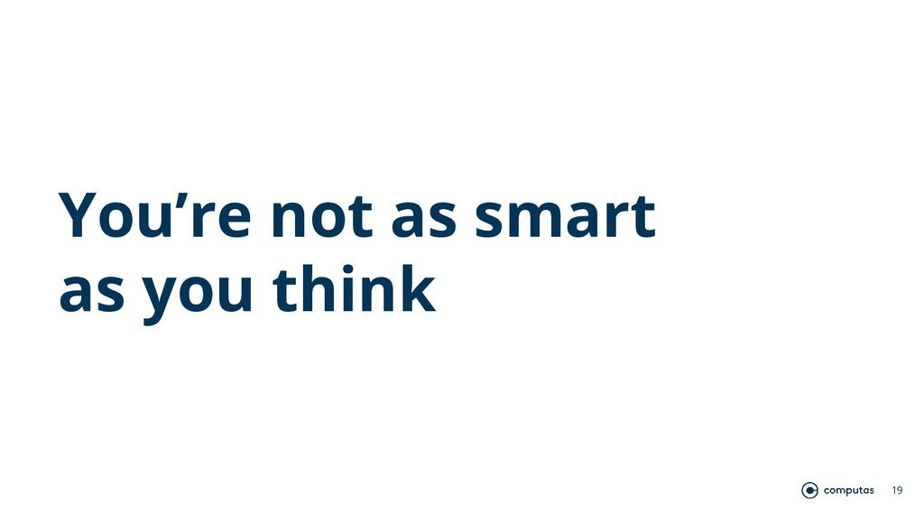 You're not as smart as you think 19