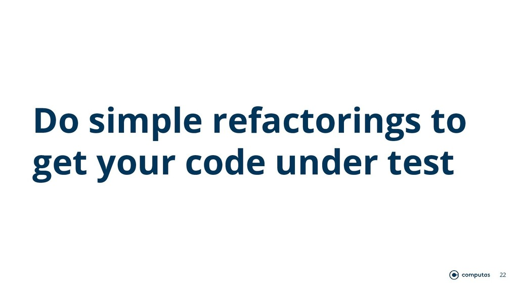 Do simple refactorings to get your code under t...