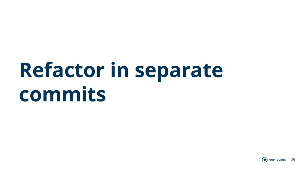 Refactor in separate commits 29