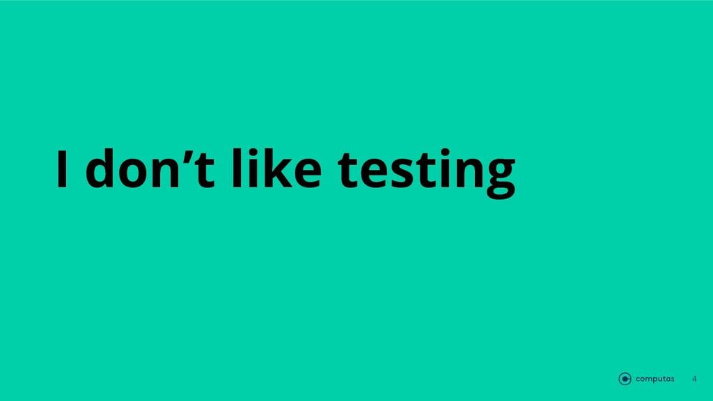 I don't like testing 4