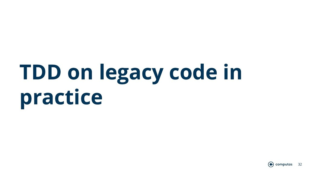 TDD on legacy code in practice 32