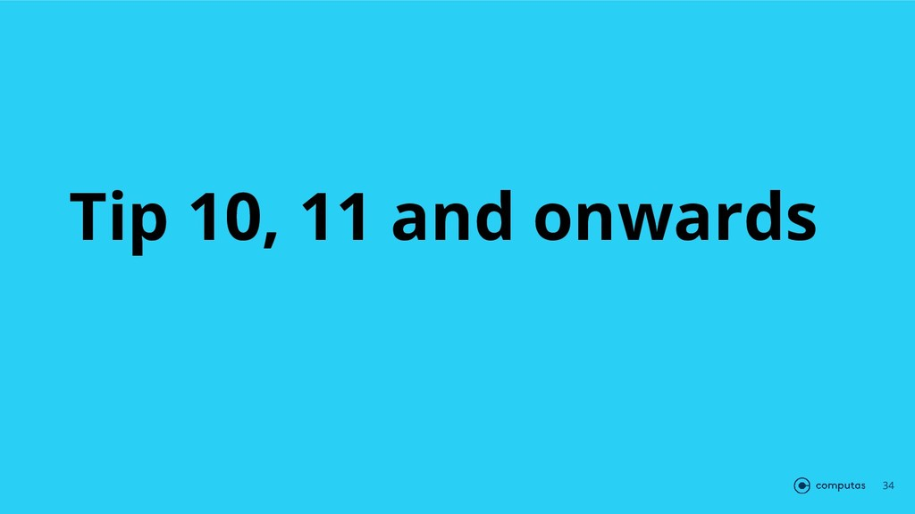 Tip 10, 11 and onwards 34