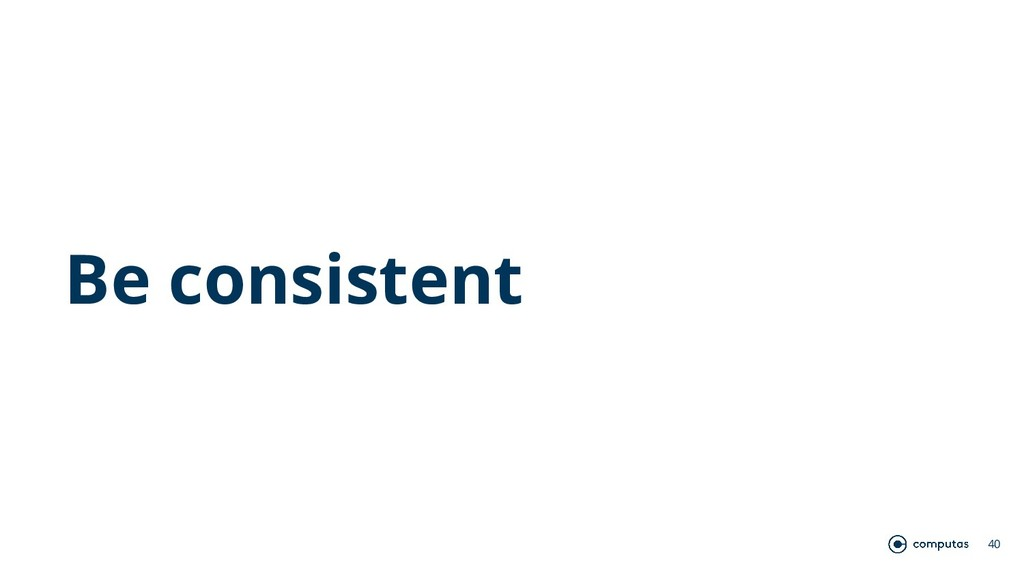 Be consistent 40