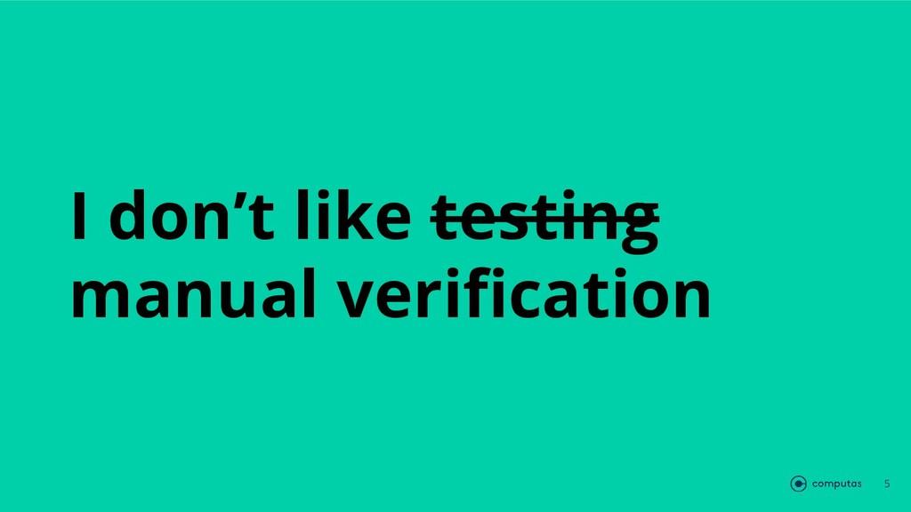 I don't like testing manual verification 5