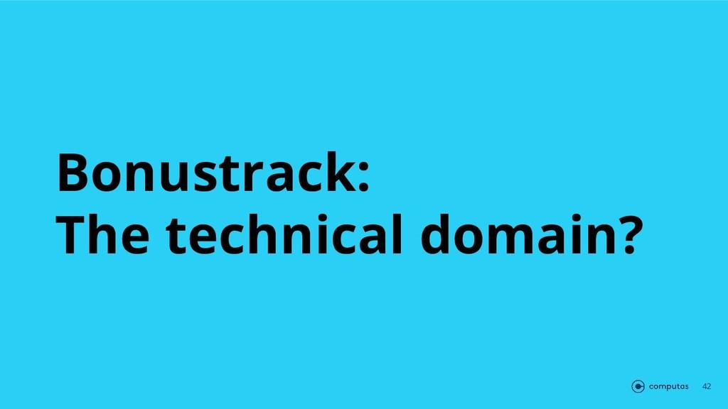 Bonustrack: The technical domain? 42