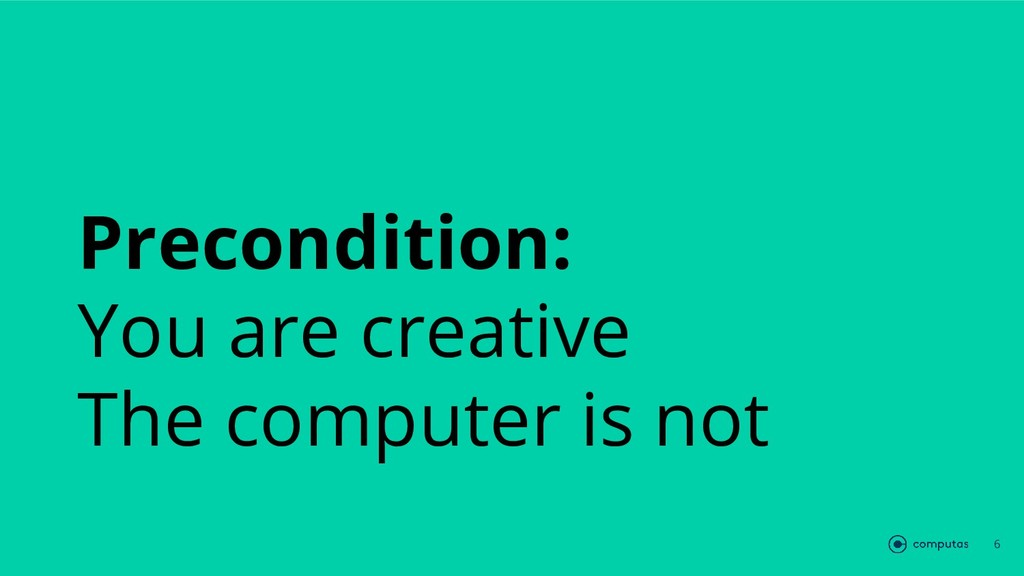 Precondition: You are creative The computer is ...