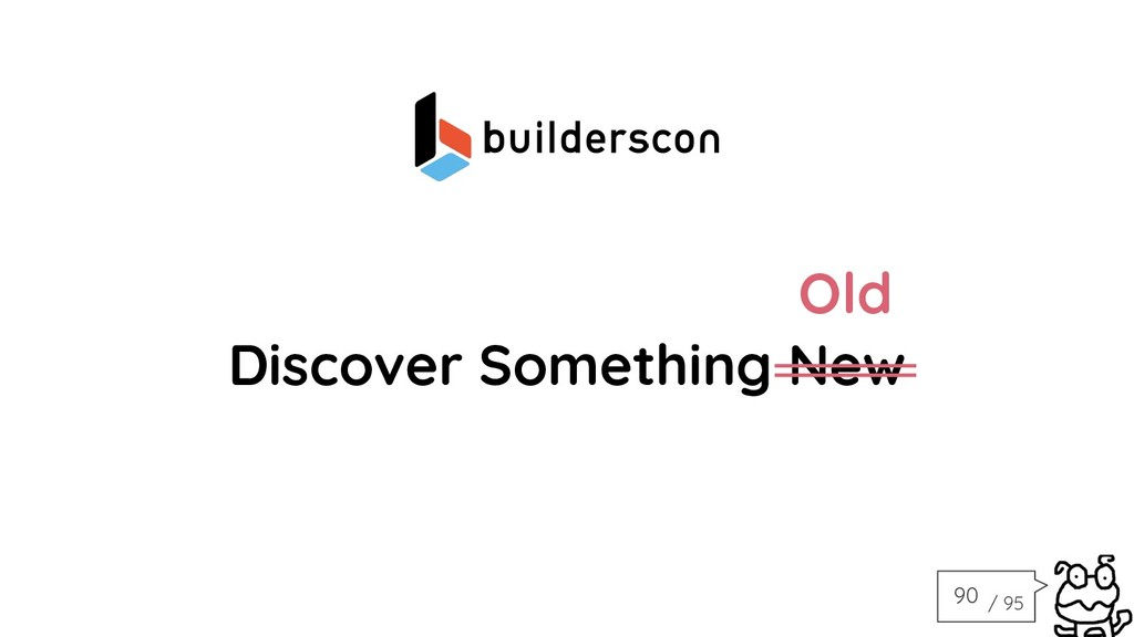 / 95 Discover Something New Old 90