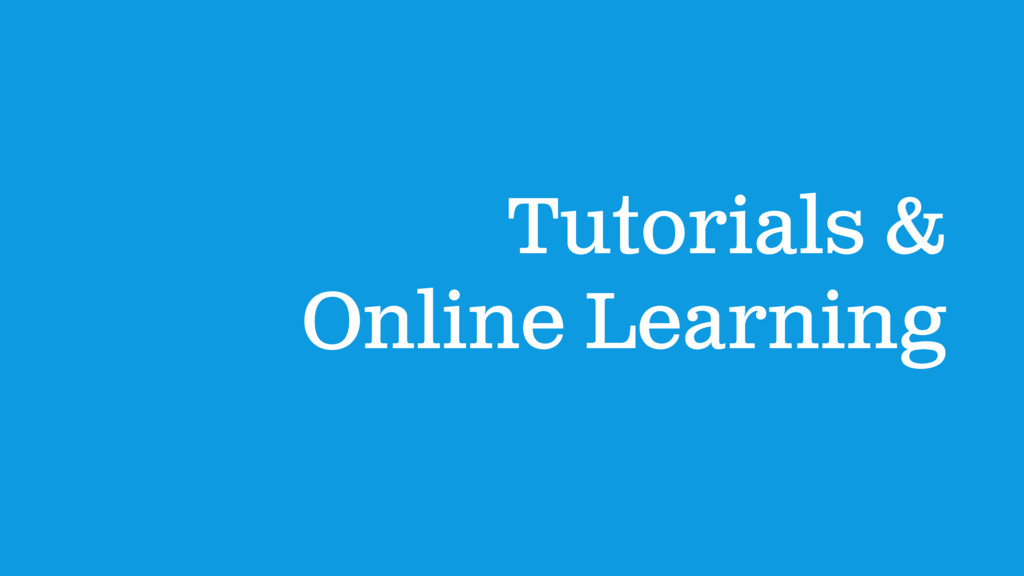 Tutorials & Online Learning