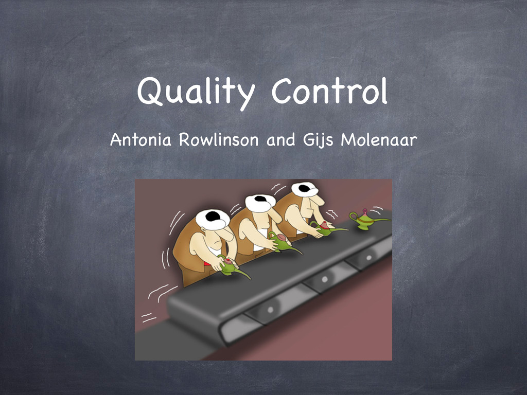 Quality Control Antonia Rowlinson and Gijs Mole...