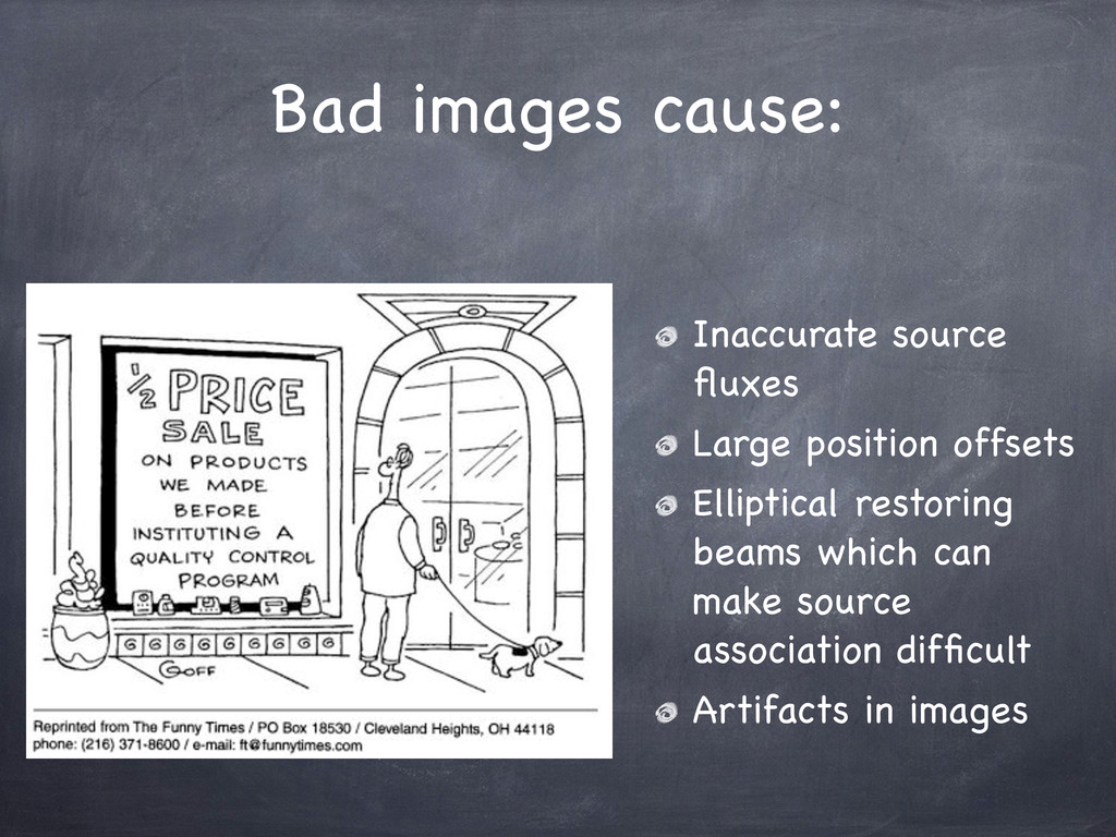 Bad images cause: Inaccurate source fluxes Large...