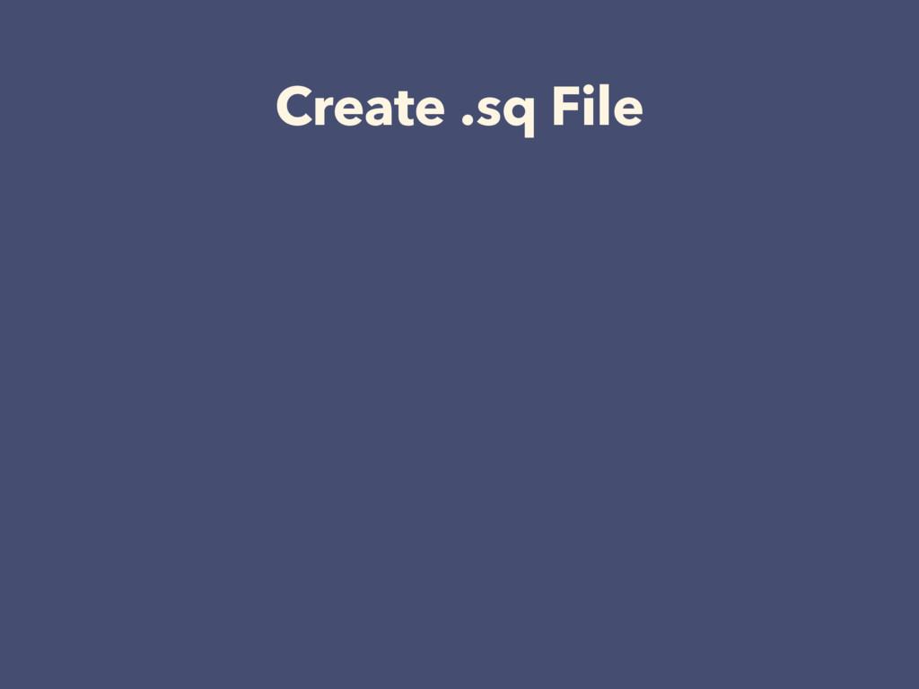 Create .sq File