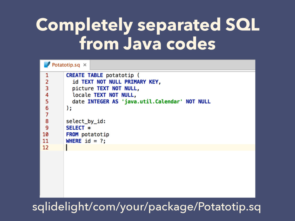 Completely separated SQL from Java codes sqlide...