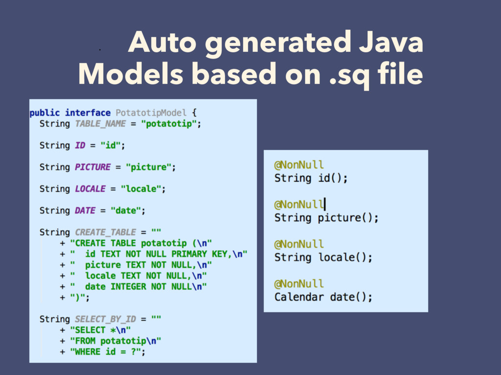 • Auto generated Java Models based on .sq file