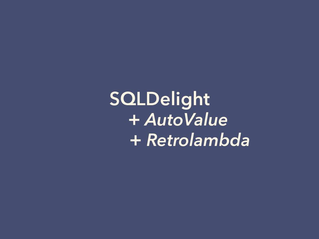 SQLDelight + AutoValue + Retrolambda