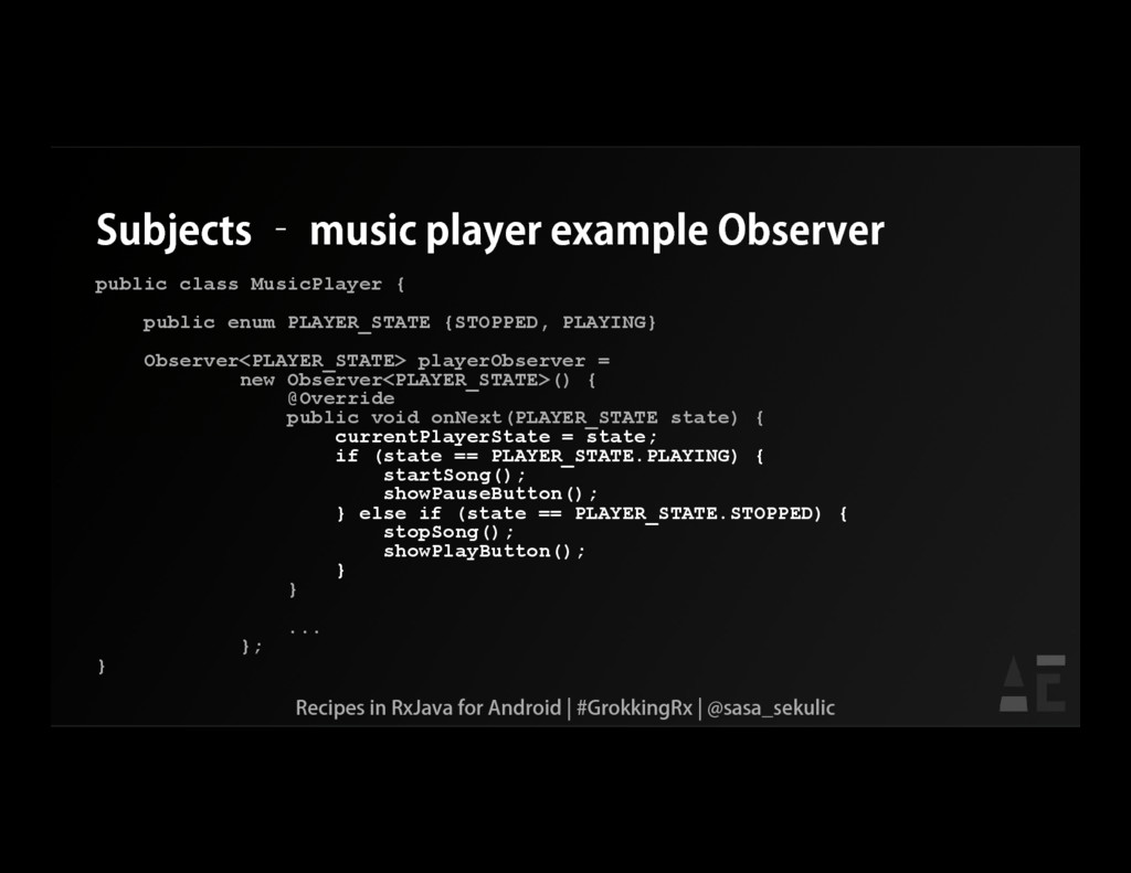 Subjects – music player example Observer public...