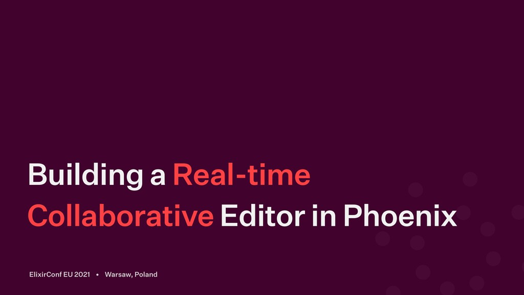 Building a Real-time Collaborative Editor in Ph...